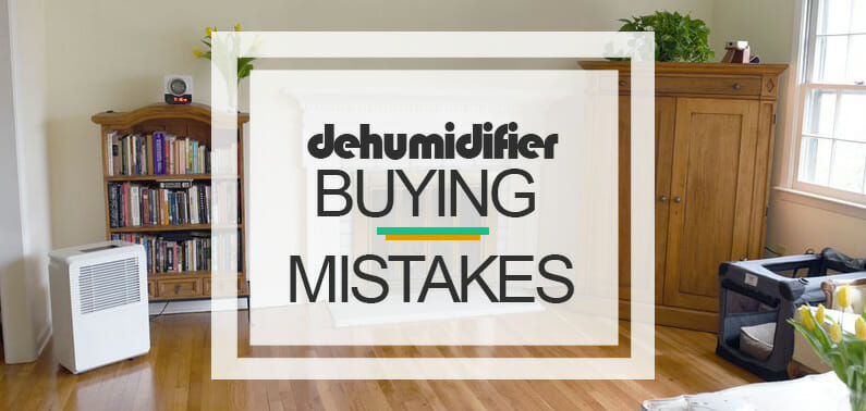 5 Mistakes People Make when Buying a Dehumidifier